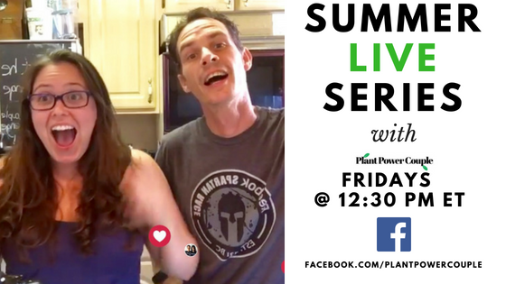 Summer Live Series with Plant Power Couple // Fridays at 12:30PM ET on Facebook live. Join us in the kitchen to cook up some delicious vegan food!